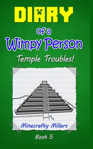 Diary of a Wimpy Person: Temple Troubles! (Minecraft adventure books for kids) (Volume 5)
