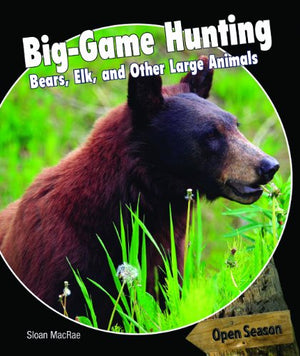 Big-Game Hunting: Bears, Elk, and Other Large Animals (Open Season)