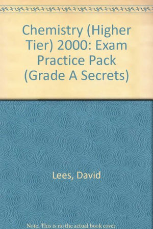 Chemistry (Higher Tier) 2000: Exam Practice Pack (Grade A Secrets)