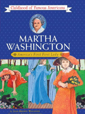 Martha Washington : America's First First Lady (Childhood of Famous Americans)