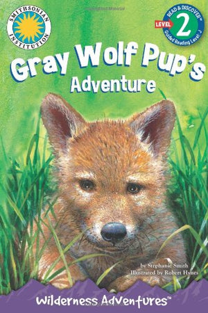 Gray Wolf Pup's Adventure: Wilderness Adventures (Read-and-Discover) (Smithsonian Institution Read & Discover, Level 1) (Wilderness Adventures: Re