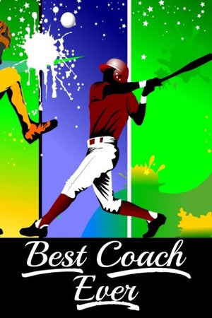 Best Coach Ever: Baseball Coach Gifts (Baseball Notebook Journal)(Baseball Books For Kids)(V33)