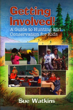 Getting Involved!: A Guide to Hunting and Conservation for Kids