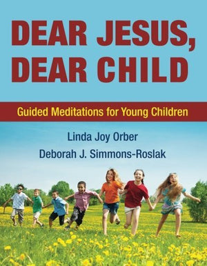 Dear Jesus, Dear Child: Guided Meditations for Young Children