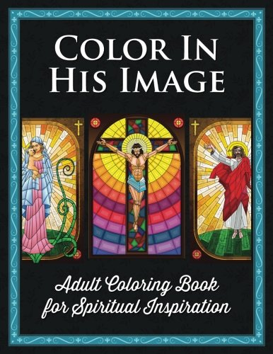 """Color In His Image"": Adult Coloring Book For Spiritual Inspiration And Worship"