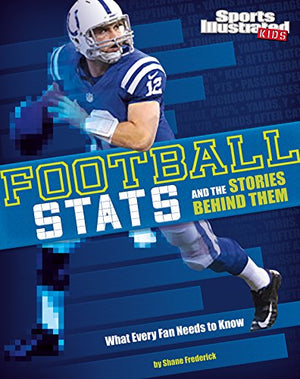 Football Stats and the Stories Behind Them: What Every Fan Needs to Know (Sports Stats and Stories)