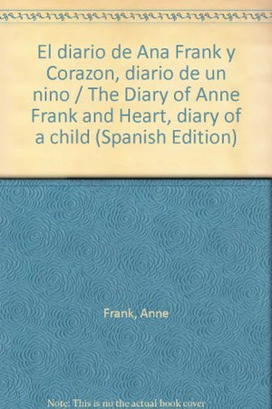 El diario de Ana Frank y Corazon, diario de un nino / The Diary of Anne Frank and Heart, diary of a child (Spanish Edition)