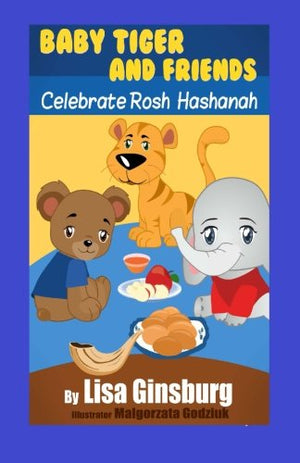 Baby Tiger and Friends Celebrate Rosh Hashanah (Baby Tiger and Friends Celebrate the Jewish Holidays Book 5)