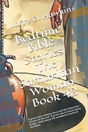 Bedtime Bible Stories The Samaritan Woman Book 42: A great story relating Jesus and the Samaritan Woman at the well. A great way to teach young te