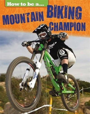 How To Be a Champion: Mountain Biking Champion