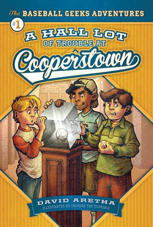 A Hall Lot of Trouble at Cooperstown (The Baseball Geeks Adventures)