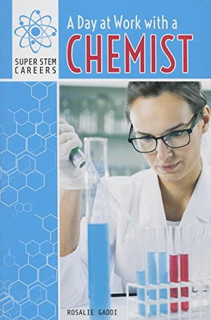A Day at Work With a Chemist (Super Stem Careers)