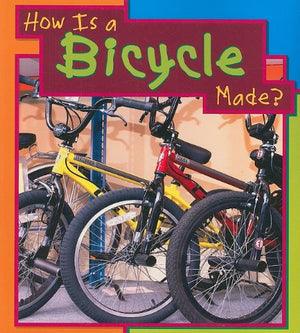 How Is a Bicycle Made? (How Are Things Made?)