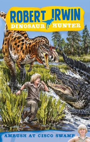 Ambush at Cisco Swamp (Robert Irwin Dinosaur Hunter)