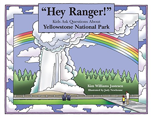 """Hey Ranger!"" Kids Ask Questions About Yellowstone National Park (Hey Ranger! Series)"