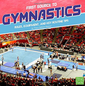 First Source to Gymnastics: Rules, Equipment, and Key Routine Tips (First Sports Source)