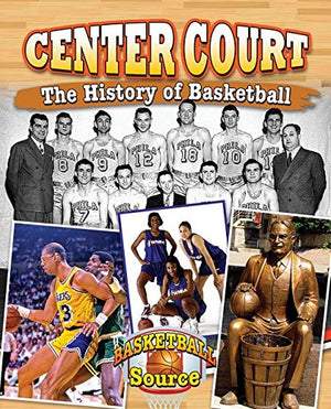 Center Court: The History of Basketball (Basketball Source)