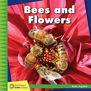 Bees and Flowers (21st Century Junior Library: Better Together)
