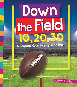 Down the Field 10, 20, 30:  A Football Counting by Tens Book (1, 2, 3  Count with Me)