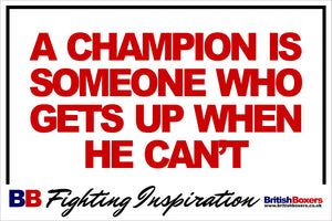 A CHAMPION IS SOMEONE WHO GETS UP WHEN HE CANT - SIGN