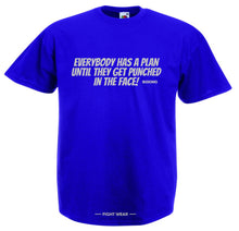 EVERYBODY HAS A PLAN, UNTIL THEY GET PUNCHED IN THE FACE - T-SHIRT