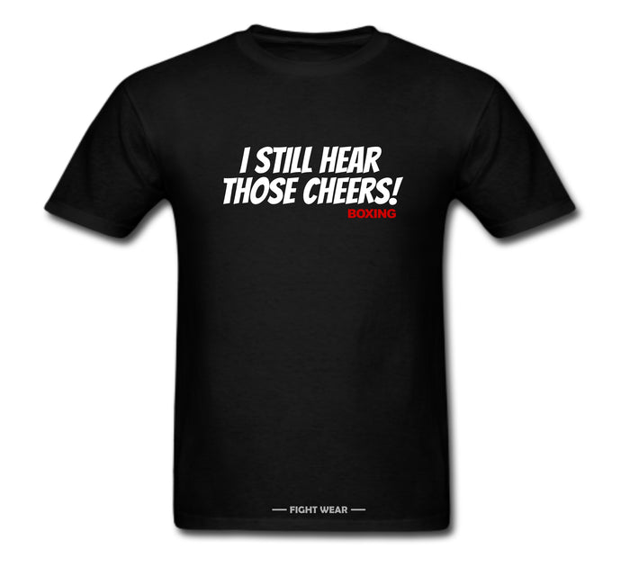 I STILL HEAR THOSE CHEERS BOXING T-SHIRT - FIGHTWEAR COLLECTION
