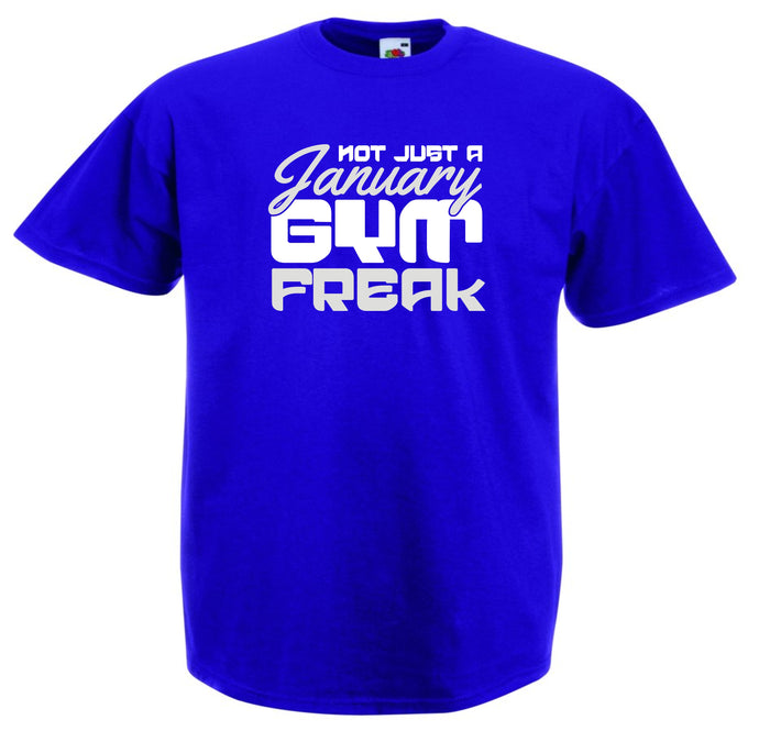 NOT JUST A JANUARY GYM FREAK T-SHIRT
