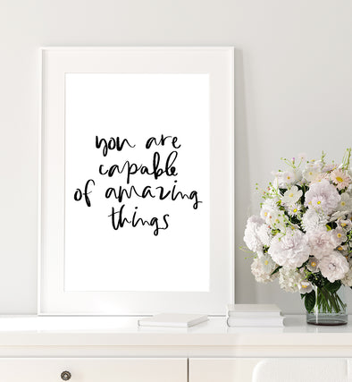 You Are Capable Of Amazing Things Print