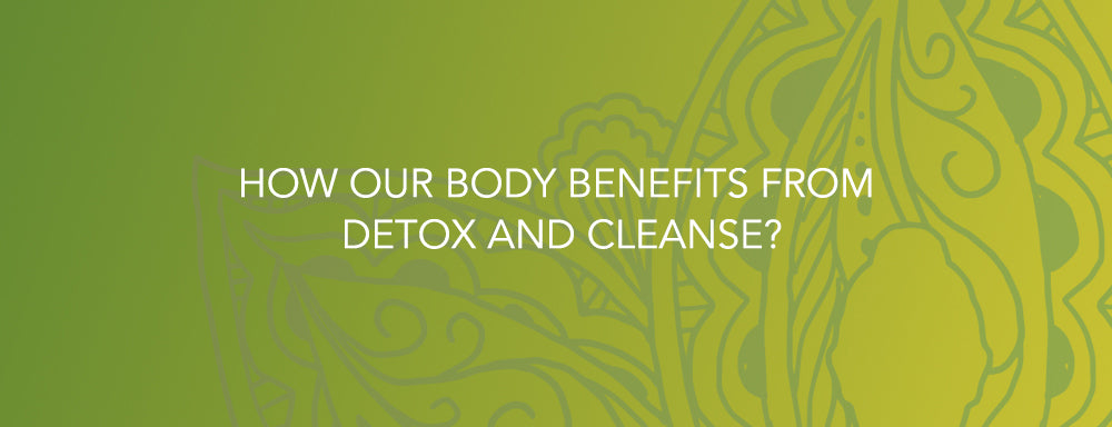 How our body benefits from detox & cleansing
