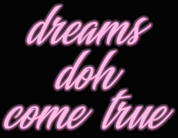 Custom Dreams Doh Come True Neon Sign