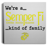 We're A Semper Fi Kind Of Family 16x16 Inch Canvas Wall Art