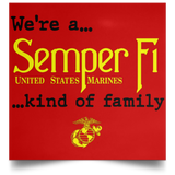 WE'RE A SEMPER FI KIND OF FAMILY 16X16 INCH SATIN FINISH FRAMEABLE HOME WALL POSTER