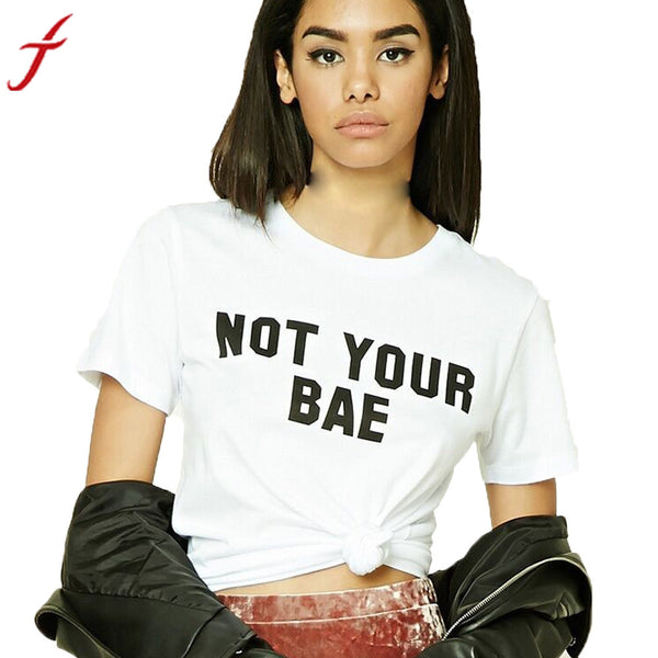 White T Shirt NOT YOUR BAE Letters Printing Women Lady Shirt Funny Cotton Casual Shirt Top Tee Hipster Tops