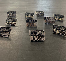 Load image into Gallery viewer, Educated N-word Lapel Pin