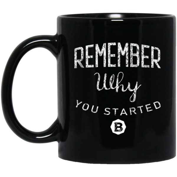 Remember Why You Started 11 oz. Black Mug