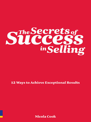 Secrets Of Success In Selling:12 Ways To Achieve Exceptional Results, The