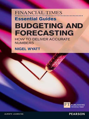 The Financial Times Essential Guide to Budgeting and Forecasting