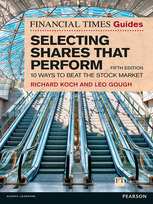 Financial Times Guide to Selecting Shares that Perform, The : 10 ways to beat the stock market