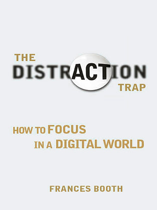 Distraction Trap, The : How to Focus in a Digital World