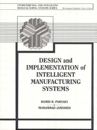 Design and Implementation of Intelligent Manufacturing Systems: From Expert Systems, Neural Networks