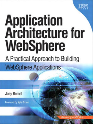 Application Architecture for WebSphere®: A Practical Approach to Building WebSphere Applications