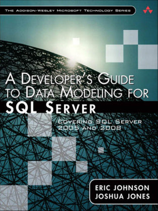 Developer's Guide to Data Modeling for SQL Server, A : Covering SQL Server 2005 and 2008