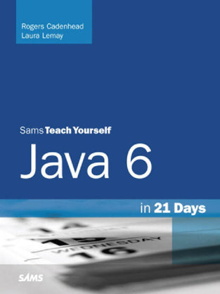 Sams Teach Yourself Java™ 6 in 21 Days