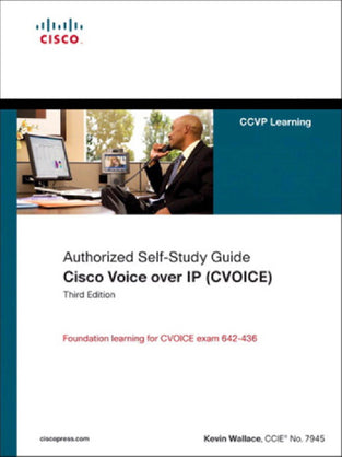 Cisco Voice over IP (CVOICE): Authorized Self-Study Guide