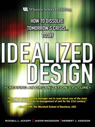 Idealized Design: How to Dissolve Tomorrows Crisis… Today (HB)
