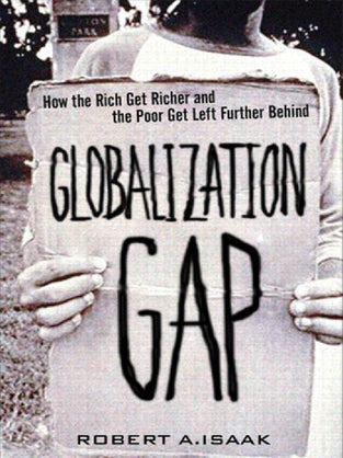 Globalization Gap, The : How The Rich Get Richer And The Poor Get Left Further Behind