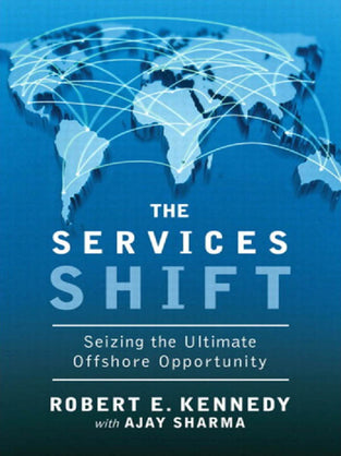 Services Shift, The : Seizing the Ultimate Offshore Opportunity