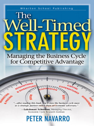 Well Timed Strategy, The : Managing the Business Cycle for Competitive Advantage