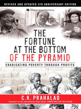 Fortune at the Bottom of the Pyramid, The: Eradicating Poverty Through Profits: Revised and Updated