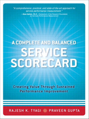 Complete and Balanced Service Scorecard, A : Creating Value Through Sustained Performance Improvemen